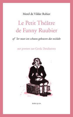 Le petit théâtre de Fanny Ruubier of 'Ier moet iets schoons gebeuren dat mislukt