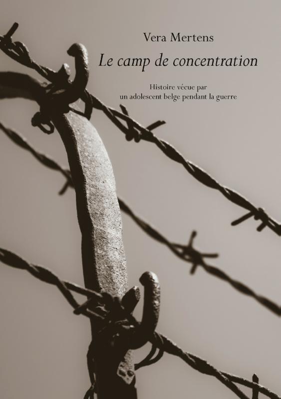 Le camp de concentration Histoire vécue par un adolescent belge pendant la guerre