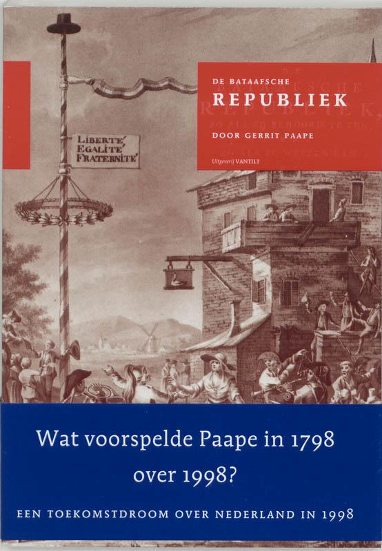 De Bataafsche Republiek, zo als zij behoord te zijn, en zo als zij weezen kan, of Revolutionaire dro