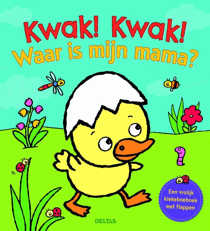 Kwak! Kwak! Waar is mijn mama?