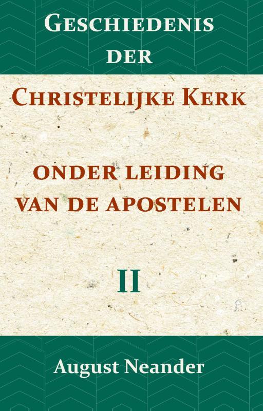 Geschiedenis der Christelijke Kerk onder leiding van de Apostelen II