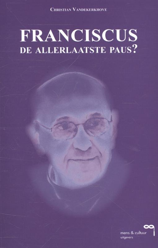 Franciscus, de allerlaatste paus?