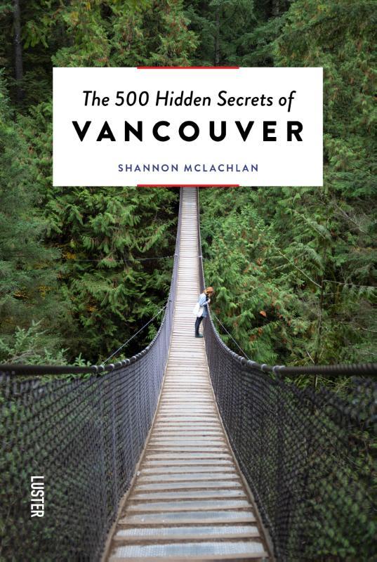 The 500 Hidden Secrets of Vancouver