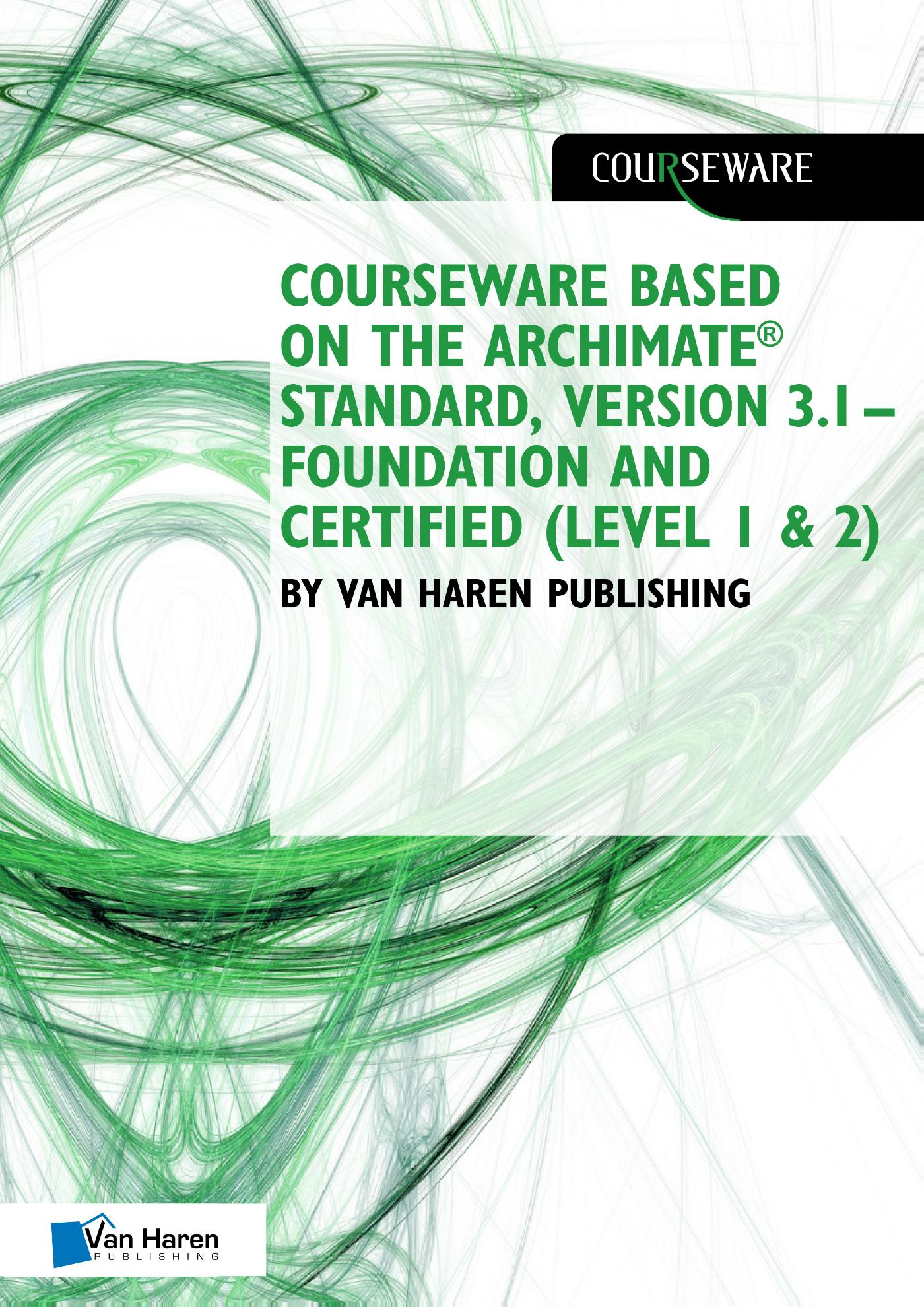 Courseware based on The Archimate® Standard, Version 3.1 – Foundation and Certified (Level 1 & 2)