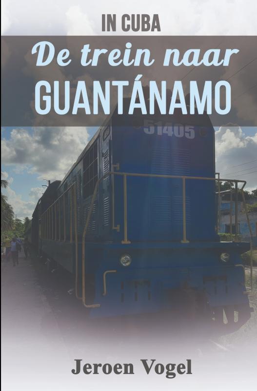 In Cuba: De trein naar Guantánamo