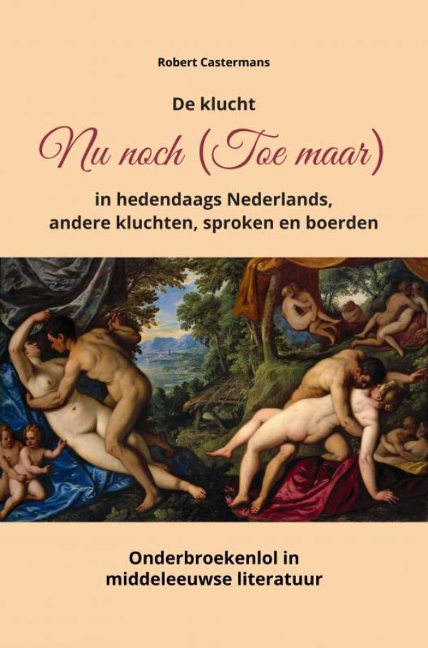 De klucht Nu noch (Toe maar) in hedendaags Nederlands, andere kluchten, sproken en boerden