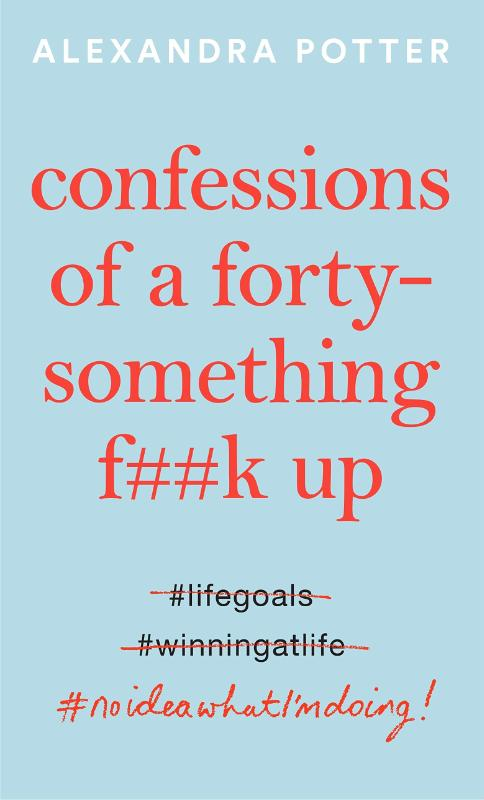CONFESSIONS OF A FORTY SOMETHING F UP