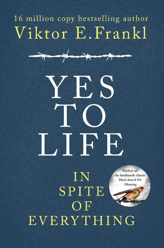 Yes To Life In Spite of Everything